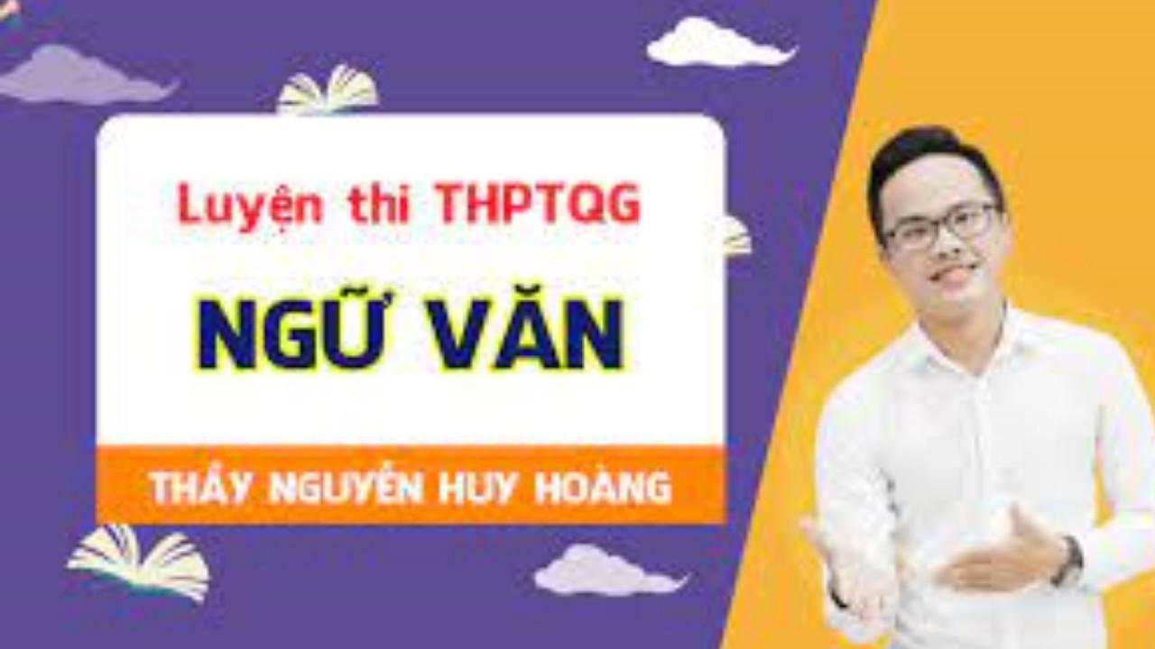 Luyện đề môn Văn - Luyện thi THPT Quốc gia - thầy Nguyễn Huy Hoàng