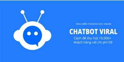 Chatbot Viral - Cách thu hút 10.000+ khách mỗi ngày với chi phí 0đ